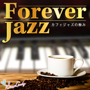 Forever Jazz ~カフェジャズの極み~/Moonlight Jazz Blue & JAZZ PARADISE