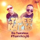 #TWEEKAY16/Da Tweekaz
