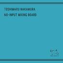 NO-INPUT MIXING BOARD/TOSHIMARU NAKAMURA