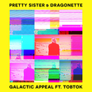 Galactic Appeal (feat. Tobtok)/Pretty Sister and Dragonette
