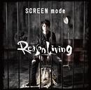 Reason Living/SCREEN mode