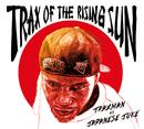 TRAX OF THE RISING SUN/TRAXMAN VS JAPANESE JUKE