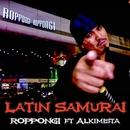 Roppongi ft Alkimista/Lando Latin Samurai