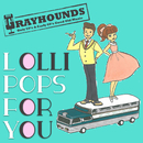 LOLLI POPS FOR YOU/GRAYHOUNDS