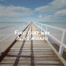 Find That Way/Aliya Miharu