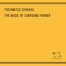 THE MUSIC OF SURROUND PANNER/YOSHIMITSU ICHIRAKU