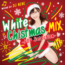 White Christmas MIX -POP Selection- mixed by DJ NENE/DJ NENE