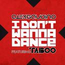I Don't Wanna Dance (feat. Taboo)/Alex Gaudino