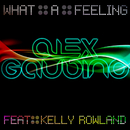 What a Feeling (feat. Kelly Rowland) [Remixes]/Alex Gaudino