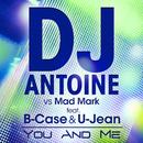 You and Me [DJ Antoine vs. Mad Mark] (feat. B-Case & U-Jean)/DJ Antoine & Mad Mark