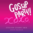 Gossip Party! x.o.x.o. Stylish Celeb's mix - mixed by DJ LICCA/V.A.