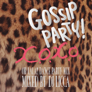 Gossip Party! x.o.x.o. - Oh La La !! Dance Party Mix - mixed by DJ LICCA/V.A.
