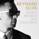 Don't Wanna Say Goodbye/Reynard Silva