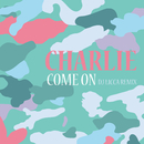 Come On (DJ LICCA Remix)/Charlie