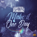 Make It One Day/Wasted Penguinz