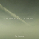 LOOKING FOR THE QUIET SUN/Jun Kawabata