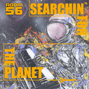 SEARCHIN' FOR THE PLANET/ROOM56
