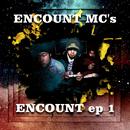 ENCOUNT EP 1/ENCOUNT MC's