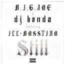 STILL feat. ILL-BOSSTINO/B.I.G. JOE x dj honda