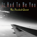 It Had To Be You/NEW STANDARDS QUINTET