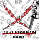 DUST FASHION/NEW JACK