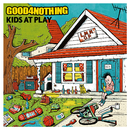 KIDS AT PLAY/GOOD 4 NOTHING