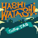 Calling T.A.G./HASHI-WATASHI