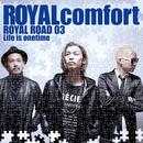 ROYAL ROAD 03 ~Life is onetime~/ROYALcomfort