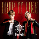 DROP IT LIKE/Two Side