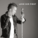 LOVE HIM FIRST/LOVEHIM