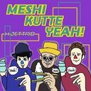 MESHI KUTTE YEAH!/H ZETTRIO