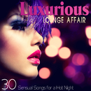 熱い夜に色気漂うラウンジミュージック - Luxurious Lounge Affair 30 Sensual Songs for a Hot Night/V.A.