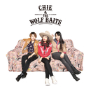 CHIE & THE WOLF BAITS/CHIE & THE WOLF BAITS