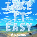 Take it easy/AILACHIC