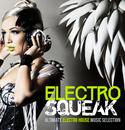 近未来の世界へ誘うエレクトロハウスミュージック - Electro Squeak Ultimate Electro House Music Selection/V.A.