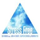 Stress Free feat. JUN 4 SHOT, SUPER CRISS & NORIKIYO/DJ FUKU