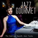 気高く上質なラウンジ空間へ誘うスムースジャズサウンド - Jazz Gourmet the Sublime Smooth Jazz Taste/V.A.