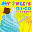 My Sweets/DJ☆GO feat. 大地,GAYA-K