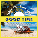 Hawaiian sunset ~good time~/be happy sounds