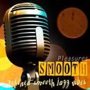 仕事帰りのリラックスタイムは、馴染みのバーでスムースジャズに包まれて - Smooth Pleasures Refined Smooth Jazz Vibes/V.A.