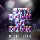 SIT DOWN GO DOWN/MICKY RICH