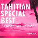 Tahitian Special Best/MADOKA.