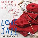 LOVE JAZZ ~初冬を彩るラブソングたち~/JAZZ PARADISE