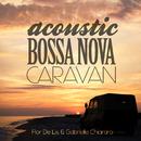 夕日沈む頃、海辺のレストランでゆったり聴きたいボサノヴァ - Acoustic Bossa Nova Caravan/Flor De Lis