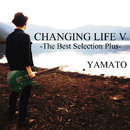 CHANGING LIFE V -The Best Selection Plus-/YAMATO