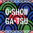 O・SHOW・GA・TSU/ONIGAWARA
