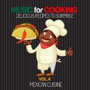 シェフもお客様も酔いしれる~メキシコ料理編 - Music for Cooking, Delicious Recipes to Surprise Vol 4 - Mexican Cuisine/V.A.