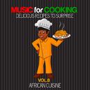 シェフもお客様も酔いしれる~アフリカ料理編 - Music for Cooking, Delicious Recipes to Surprise Vol 8 - African Cuisine/V.A.