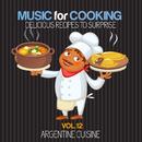 シェフもお客様も酔いしれる~アルゼンチン料理編 - Music for Cooking, Delicious Recipes to Surprise Vol 12 - Argentine Cuisine/V.A.