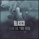 How Do You Feel/Blasco